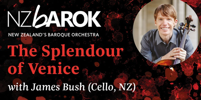The Splendour of Venice with James Bush (Cello)