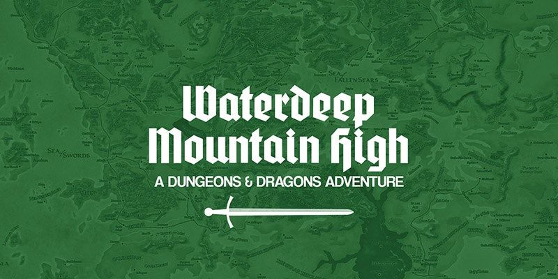 WATERDEEP MOUNTAIN HIGH