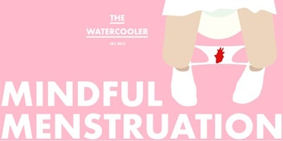 The Watercooler - #Issue 54: Mindful Menstruation Part Two