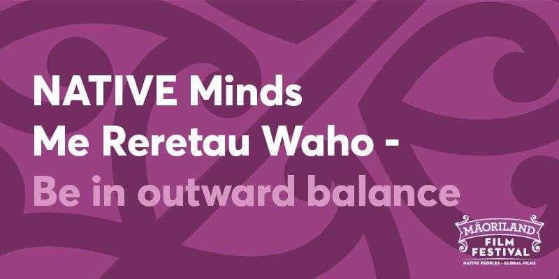 NATIVE Minds: Me Reretau a Waho