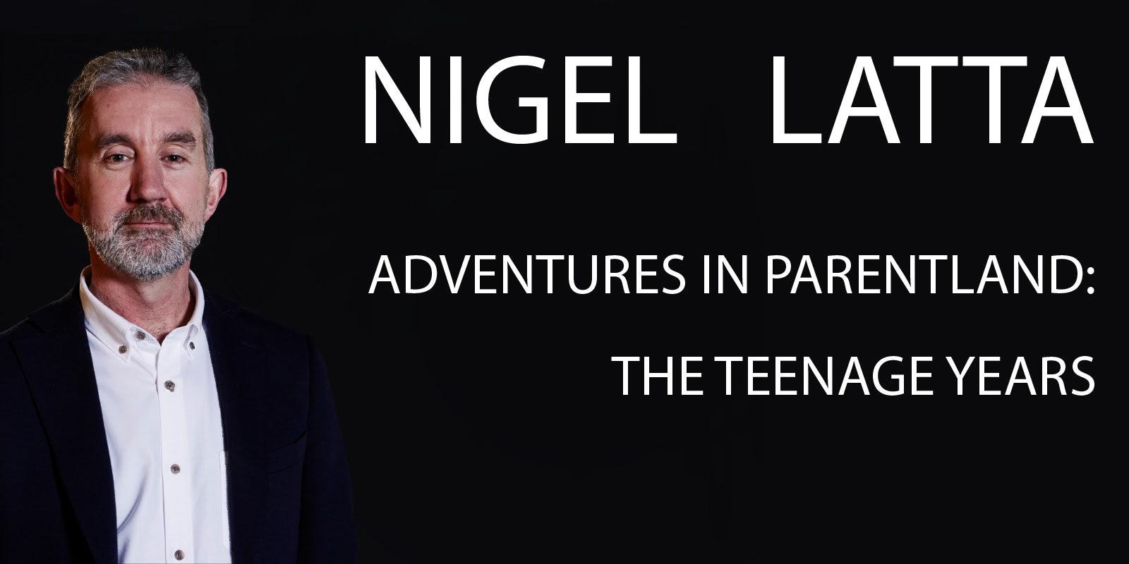 Nigel Latta - Adventures in Parentland: The Teenage Years