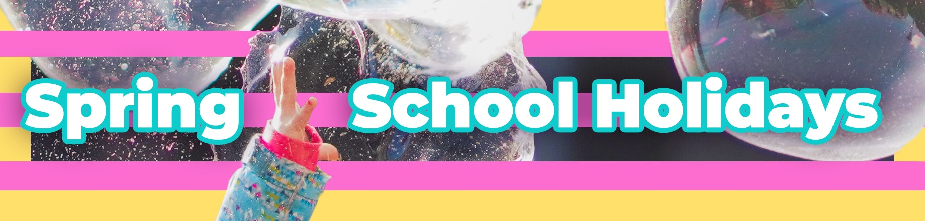 Spring School Holiday Events